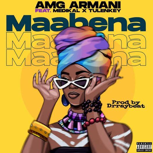 Amg Armani – Maabena Ft Medikal x Tulenkey (Prod. by Dr ray Beat)