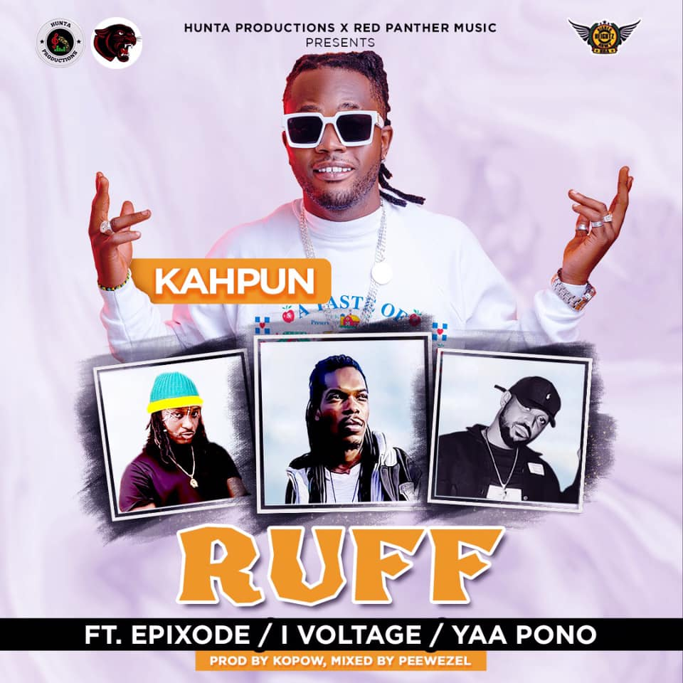 Kahpun - Ruff Ft. Epixode x Voltage x Yaa Pono